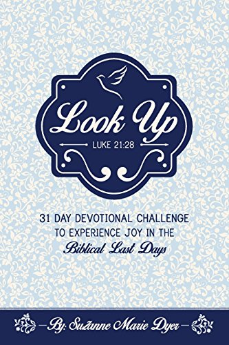 LOOK UP: Devotional Challenge To Find Glimpses of Heaven on Earth, Even in Troubled Times; Look up for Jesus. (Calling On God In Times Of Trouble)