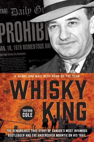 Download The Whisky King: The remarkable true story of Canada's most infamous bootlegger and the undercover Mountie on his trail pdf epub