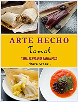 Arte Hecho Tamal: Tamales Veganos Paso a Paso de [Stone, Dora]