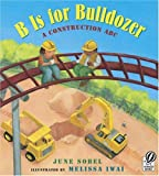 B Is for Bulldozer: A Construction ABC, June Sobel, 0152057749