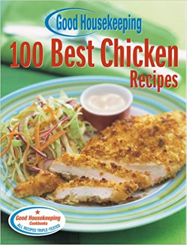 Good Housekeeping 100 Best Chicken Recipes The Editors Of Good