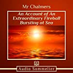 An Account of an Extraordinary Fireball Bursting at Sea |  Mr. Chalmers