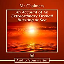 An Account of an Extraordinary Fireball Bursting at Sea Audiobook by  Mr. Chalmers Narrated by Larry G. Jones