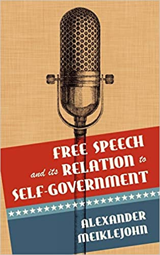 alexander meiklejohn free speech and its relation to self government