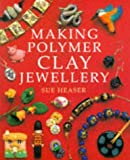 Making Polymer Clay Jewelry, Sue Heaser, 0304346055