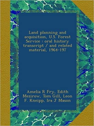 Land planning and acquisition, U.S. Forest Service : oral history transcript / and related material, 1964-197