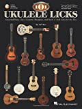 101 Ukulele Licks: Essential Blues, Jazz, Country, Bluegrass, and Rock 'n' Roll Licks for the Uke (Book & Online Audio)