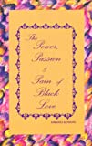The Power, Passion & Pain of Black Love 1st Edition