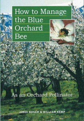 How to Manage the Blue Orchard Bee As an Orchard Pollinator (Sustainable Agriculture Network Handbook - To How Population Save Bee The