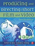 img - for Producing and Directing the Short Film and Video by Peter W. Rea (2010-03-04) book / textbook / text book
