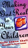 Making God Real to Your Children, Sally Leman Chall, 0800786300