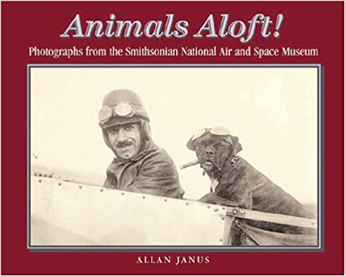 Animals Aloft!: Photographs From The Smithsonian National Air And Space Museum por Allan Janus epub