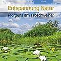 Entspannung Natur: Morgens am Froschweiher Hörbuch von Karl-Heinz Dingler Gesprochen von:  div.