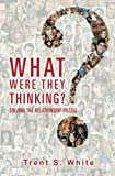img - for What Were They Thinking?: Solving The Relationship Puzzle book / textbook / text book