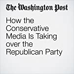 How the Conservative Media Is Taking over the Republican Party | Matt Grossman,David A. Hopkins