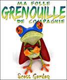 Ma Folle Grenouille de Compagnie (French Edition)