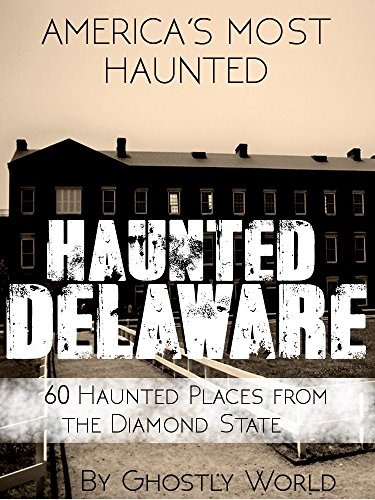 Haunted Delaware: 60 Haunted Places from the Diamond State (America's Most Haunted) (Top Most Haunted Places In The World)