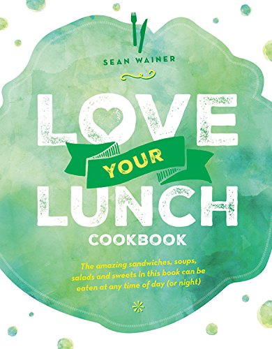 Love Your Lunch: Cookbook by Sean Wainer