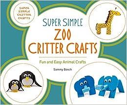 Descargar Con Elitetorrent Super Simple Zoo Critter Crafts: Fun And Easy Animal Crafts PDF A Mobi