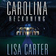 Carolina Reckoning Audiobook by Lisa Carter Narrated by Lisa Stathoplos