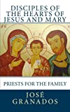 img - for Disciples of the Hearts of Jesus and Mary: Priests for the Family (Toward a Family Fully Alive) (Volume 1) book / textbook / text book