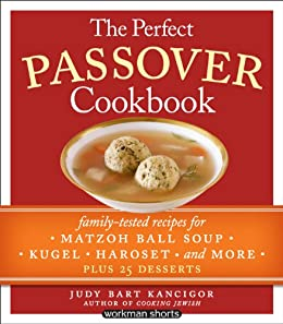 The Perfect Passover Cookbook: Family-Tested Recipes for Matzoh Ball Soup, Kugel, Haroset, and More, Plus 25 Desserts by [Bart Kancigor, Judy]