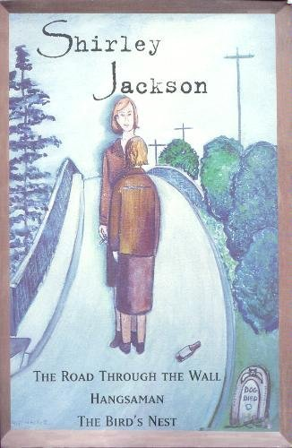 The Road Through the Wall; Hangsaman; The Bird's Nest (OMNIBUS) (Shirley Jackson The Road Through The Wall)