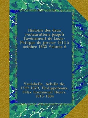Read Online Histoire des deux restaurations jusqu'à l'avénement de Louis-Philippe de janvier 1813 à octobre 1830 Volume 6 (French Edition) pdf epub