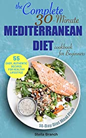 The Complete 30-Minute Mediterranean Diet Cookbook for Beginners: 55 Easy, Authentic Recipes for Healthy Lifestyle