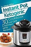 Instant Pot Ketogenic Cookbook: 30 Low Carb & Delicious Keto Recipes (Instant Pot Cookbooks Book 2)