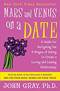 Mars and Venus on a Date: A Guide for Navigating the 5 Stages of Dating to Create a Loving and Lasting Relationship by [Gray, John]