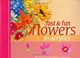 Fast and Fun Flowers in Acrylics, Laure Paillex, 1581808275