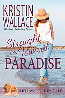 Straight On Toward Paradise: Shellwater Key Tales (Book 2) by [Wallace, Kristin]