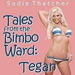 Tales of the Bimbo Ward: Tegan | Sadie Thatcher