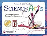 Science Arts: Discovering Science Through Art Experiences (Bright Ideas for Learning (TM))