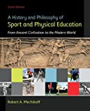 A History and Philosophy of Sport and Physical Education, Robert A. Mechikoff, 0078022711