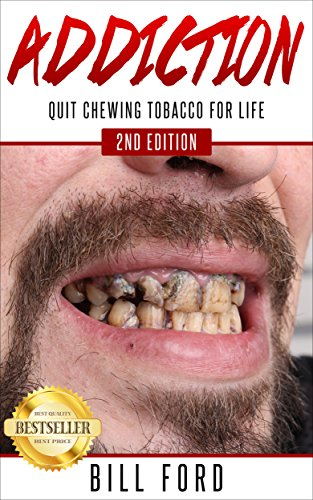 ADDICTION: 2ND EDITION: Quit Chewing Tobacco for Life (How to Quit Smoking, How to Quit Drinking, Quit Smoking, Quit Chewing Tobacco, Addiction Counseling, Addiction Medicine)
