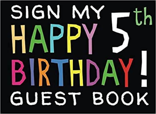 Sign My Happy 5th Birthday Guest Book Activity And Keepsake For 5 Year Olds Party Activities Games The Everything