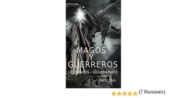 Magos y guerreros: Los elegidos - segunda parte eBook: Leal, Paco ...