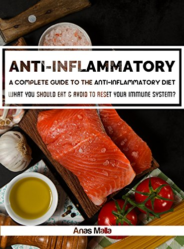 Anti-Inflammatory Diet: A complete guide to the Anti-Inflammatory Diet, How to reduce Inflammation? : What you should eat & avoid to Reset your Immune ... Immune System, Reduce Inflammation  Book 1) by Anas Malla