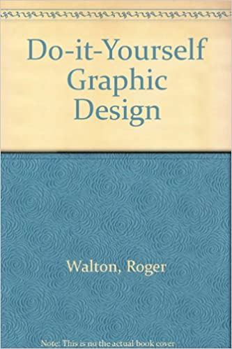 Do it yourself graphic design step by step guide to designing and do it yourself graphic design step by step guide to designing and printing everything roger walton keith gillies lindsey heppell solutioingenieria Gallery