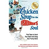 Chicken Soup for the Fisherman's Soul: Fish Tales to Hook Your Spirit and Snag Your Funny Bone