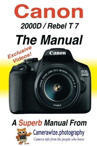 The Canon EOS 2000D / Rebel T7 User Manual: Master your Canon 2000D / T7 DSLR camera