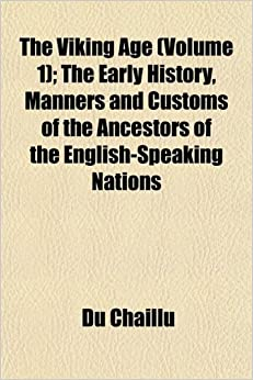 Book The Viking Age (Volume 1): The Early History, Manners and Customs of the Ancestors of the English-Speaking Nations
