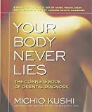 img - for Your Body Never Lies: The Complete Book Of Oriental Diagnosis book / textbook / text book