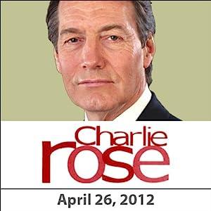 Charlie Rose: Andrew Edgecliffe-Johnson, John F. Burns, Nick Hanauer, Eric Liu, and Irshad Manji, April 26, 2012 Radio/TV Program