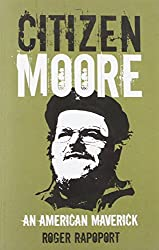 Citizen Moore: The Making of an American Iconoclast