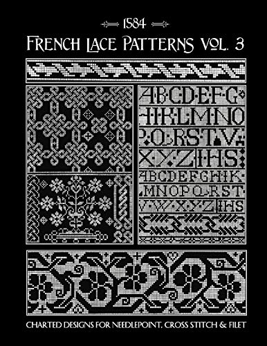 French Lace Patterns Volume 3: 16th Century Charts for Needlepoint & Counted Cross Stitch ()