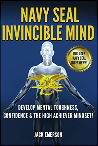 Book Navy SEAL Invincible Mind: Develop Mental Toughness, Confidence, and a High-Achiever Mindset!