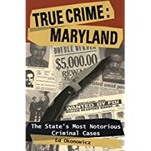 True Crime: Maryland: The State's Most Notorious Criminal Cases